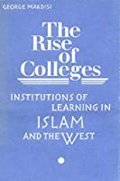Rise of Colleges: Institutions of Learning in Islam and the West