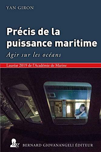 Précis de la Puissance maritime: Vers la faculté d'agir sur les océans