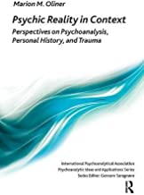 Psychic Reality in Context: Perspectives on Psychoanalysis, Personal History, and Trauma (The International Psychoanalytical Association Psychoanalytic Ideas and Applications Series)