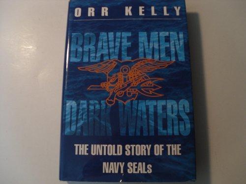 Download Brave Men Dark Waters: The Untold Story of the Navy Seals 0891414088