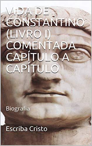 VIDA DE CONSTANTINO (LIVRO I) COMENTADA CAPÍTULO A CAPÍTULO: Biografia