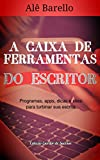 A Caixa de Ferramentas do Escritor: Programas, apps, dicas e sites para turbinar sua escrita (Escritor de Sucesso Livro 2) (Portuguese Edition)