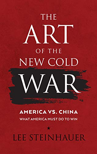 The Art of the New Cold War: America vs China. What America Must Do To Win. (English Edition)