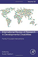 Family-Focused Interventions (Volume 59) (International Review of Research in Developmental Disabilities, Volume 59)
