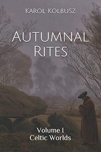 Autumnal Rites: Volume I - Celtic Worlds: 1