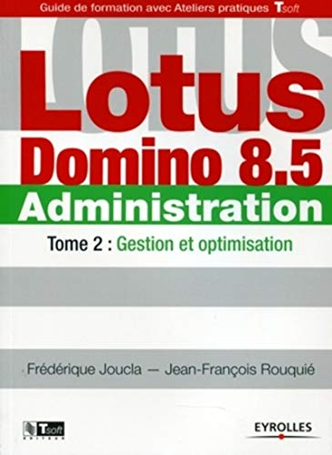 Lotus Domino 8.5 Administration - Tome 2: Gestion et optimisation.