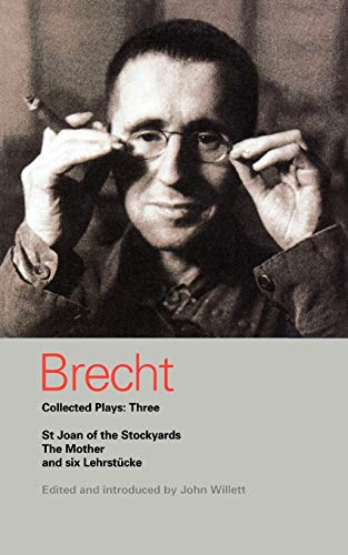 Brecht Collected Plays: 3: Lindbergh's Flight; The Baden-Baden Lesson on Consent; He Said Yes/He Said No; The Decision; The Mother; The Exception & ... St Joan of the Stockyards (World Classics)