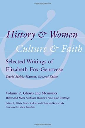 History & Women, Culture & Faith: Selected Writings of Elizabeth Fox-Genovese: Ghosts and Memories: White and Black Southern Womens Lives and Writings: 2