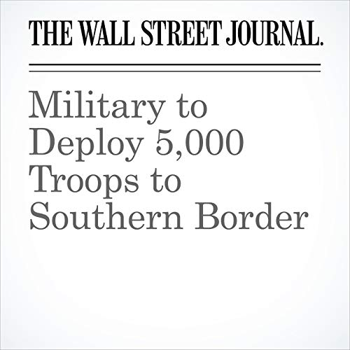 Military to Deploy 5,000 Troops to Southern Border copertina