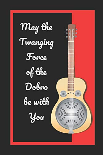 May The Twanging Force Of The Dobro Be With You: Themed Novelty Lined Notebook / Journal To Write In Perfect Gift Item (6 x 9 inches)
