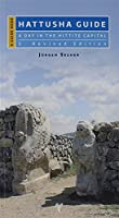 Hattusha Guide - A Day in the Hittite Capital
