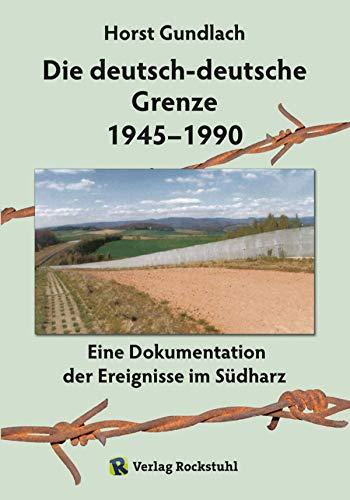 Die deutsch-deutsche Grenze 1945–1990: Eine Dokumentation der Ereignisse im Südharz