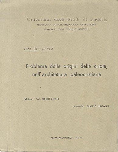 Problema delle origini della cripta nell'architettura paleocristiana. Relatore: prof. Sergio Bettini.