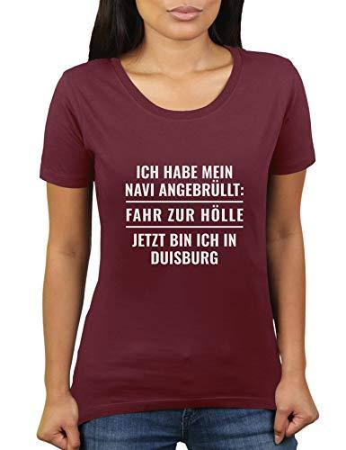 Ich Habe Mein Navi angebrüllt: Fahr zur Hölle. Jetzt Bin ich in Duisburg - Damen T-Shirt von KaterLikoli, Gr. L, Burgundy