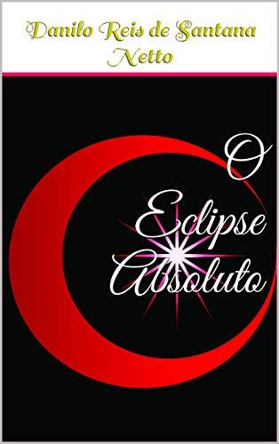 O Eclipse Absoluto (Portuguese Edition)