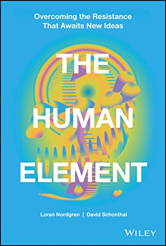 The Human Element: Overcoming the Resistance That Awaits New Ideas