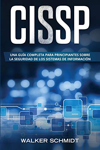 CISSP: Una guía completa para principiantes sobre la seguridad de los sistemas de información (Libro En Español / CISSP Spanish Book Version): 1 (CISSP (Spanish edition))
