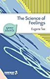 The Science of Feelings: What Psychological Research Tells Us About Our Emotions (Sunway Shorts) (English Edition)