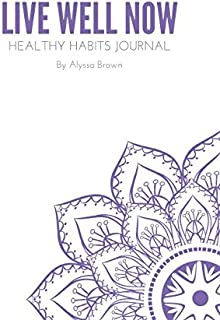 Live Well Now Healthy Habits Journal: A 30- Day Guide to Find a Healthier You!