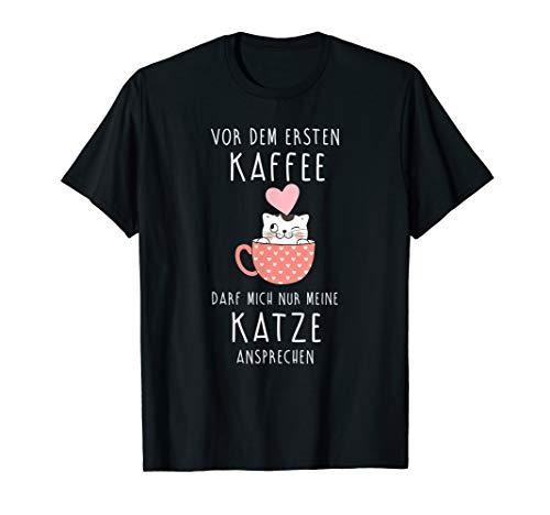 Vor dem ersten Kaffee darf mich nur meine Katze ansprechen T-Shirt