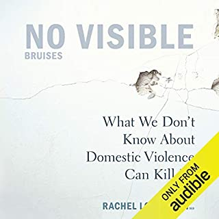 No Visible Bruises     What We Don't Know About Domestic Violence Can Kill Us              By:                                                                                                                                 Rachel Louise Snyder                               Narrated by:                                                                                                                                 Rachel Louise Snyder                      Length: 11 hrs and 54 mins     109 ratings     Overall 4.9