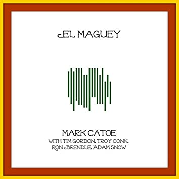 El Maguey (feat. Tim Gordon, Troy Conn, Ron Brendle & Adam Snow)