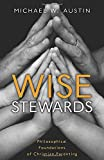 Image of Wise Stewards: Philosophical Foundations of Christian Parenting
