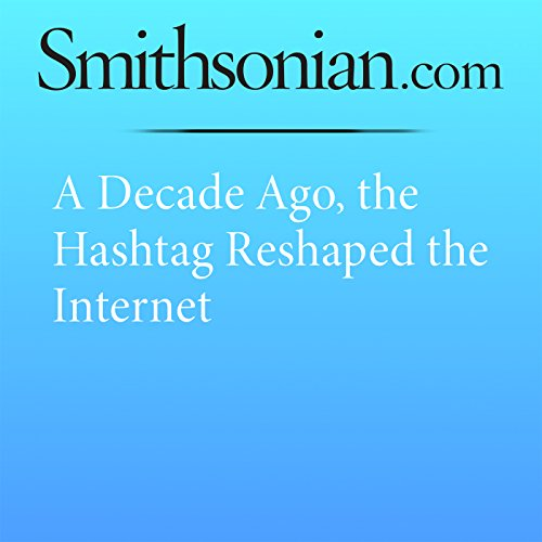 A Decade Ago, the Hashtag Reshaped the Internet cover art