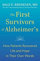 The First Survivors of Alzheimer's: How Patients Recovered Life and Hope in Their Own Words