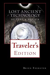 Lost Ancient Technology Of Peru And Bolivia: Traveler's Edition