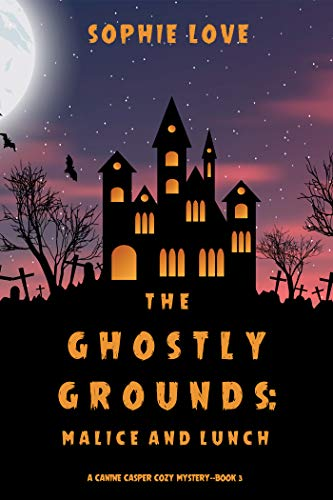 The Ghostly Grounds: Malice and Lunch (A Canine Casper Cozy Mystery—Book 3) by [Sophie Love]