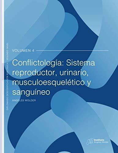 Conflictología: sistema reproductor, urinario, musculoesquelético y sanguíneo: Volumen 4
