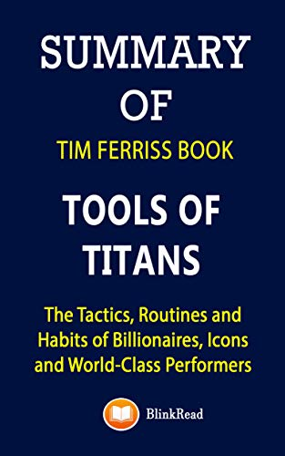Summary of Tim Ferriss Book; Tools of Titans: The Tactics, Routines and Habits of Billionaires, Icons and World-Class Performers (English Edition)