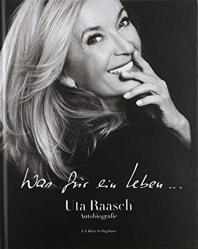 Was für ein Leben...: Uta Raasch Autobiografie