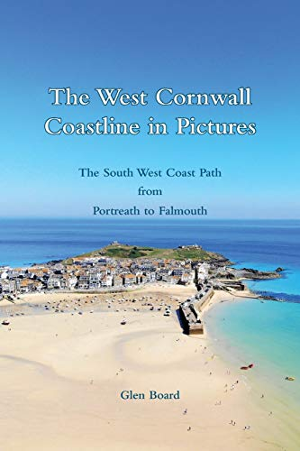 The West Cornwall Coastline in Pictures - The South West Coast Path from Portreath to Falmouth