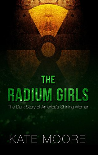 The Radium Girls: The Dark Story of America's Shining Women (Thorndike Press Large Print Popular and Narrative Nonfiction)