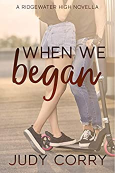 When We Began: A Best Friend's Brother/Stuck Together Sweet Romance (Ridgewater High Romance Book 0) by [Judy Corry]
