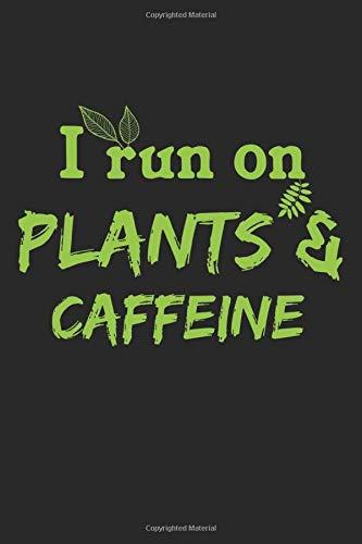 I Run On Plants & Caffeine: A5 Notizbuch, 120 Seiten liniert, Kaffee Koffein Veganer Veganerin Veganismus Vegan Gemüse Pflanzen Tierschutz Umweltschutz Vegetarisch Pflanzenbasierte Ernährung