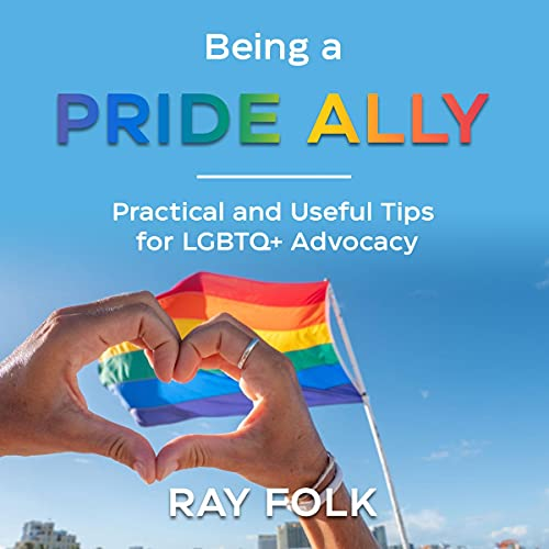 Being a Pride Ally: Practical and Useful Tips for LGBTQ+ Advocacy cover art