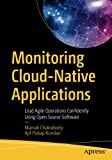Monitoring Cloud-Native Applications: Lead Agile Operations Confidently Using Open Source Software