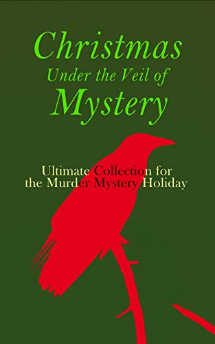 Christmas Under the Veil of Mystery – Ultimate Collection for the Murder Mystery Holiday: Sherlock Holmes Adventures, Hercule Poirot Cases, Father Brown Mysteries, Arsene Lupin