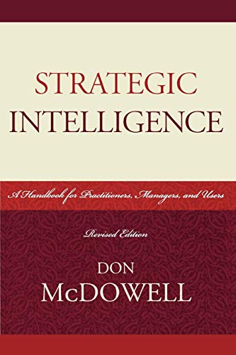 Strategic Intelligence: A Handbook for Practitioners, Managers, and Users (Scarecrow Professional In
