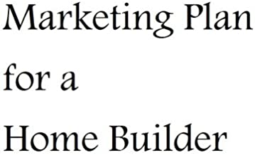 Marketing Plan for a Home Builder (Marketing Plan for a Home Builder)