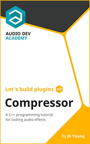 Let's build plugins - Compressor: A C++ programming tutorial for coding audio effects (English Edition)