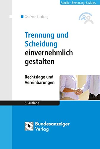 Trennung und Scheidung einvernehmlich gestalten: Rechtslage und Vereinbarungen