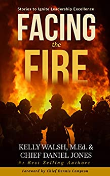 Facing the Fire: Stories to Ignite Leadership Excellence by [Kelly Walsh, Daniel Jones]