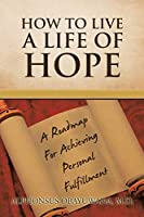 How to Live a Life of Hope: A Roadmap For Achieving Personal Fulfillment