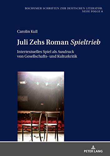 Juli Zehs Roman «Spieltrieb»: Intertextuelles Spiel als Ausdruck von Gesellschafts- und Kulturkritik (Bochumer Schriften zur deutschen Literatur. Neue Folge, Band 8)