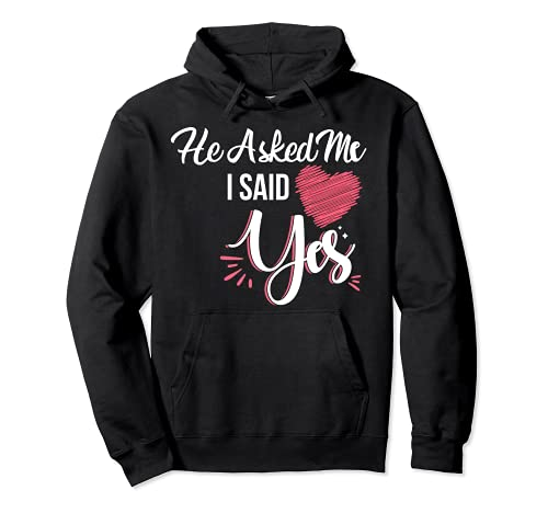 He Asked Me & I Said Yes Marriage Proposal She Said Yes Pullover Hoodie