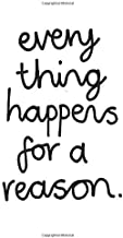 Everything Happens For A Reason: Notebook, Journal for Writing, Size 6